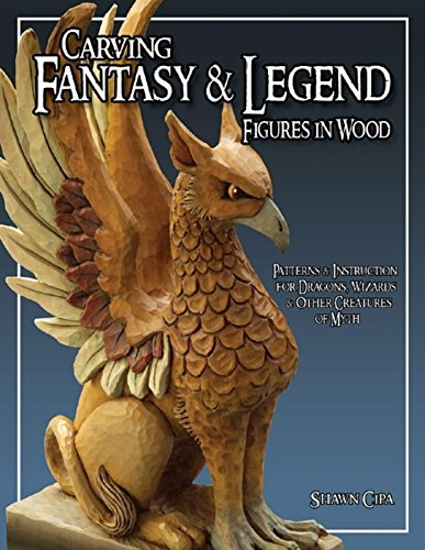 9781565232549: Carving Fantasy & Legend Figures in Wood: Patterns & Instructions for Dragons, Wizards & Other Creatures of Myth