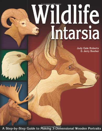 9781565232822: Wildlife Intarsia: A Step-by-step Guide to Making 3-Dimensional Wooden Portraits