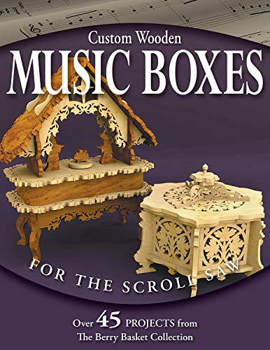 Custom Wooden Music Boxes for the Scroll Saw: The Berry Basket Collection: Longabaugh, Rick