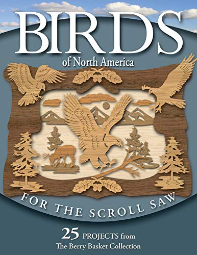 Birds of North America for the Scroll Saw: 25 Projects from the Berry Basket Collection: Longabaugh...