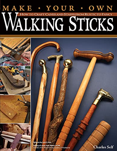 Make Your Own Walking Sticks: How to Craft Canes and Staffs from Rustic to Fancy: Self, Charles
