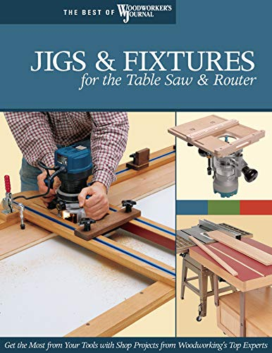 9781565233256: Jigs & Fixtures for the Table Saw & Router: Get the Most from Your Tools with Shop Projects from Woodworking's Top Experts (Fox Chapel Publishing) 26 Innovative Designs (Best of Woodworker's Journal)