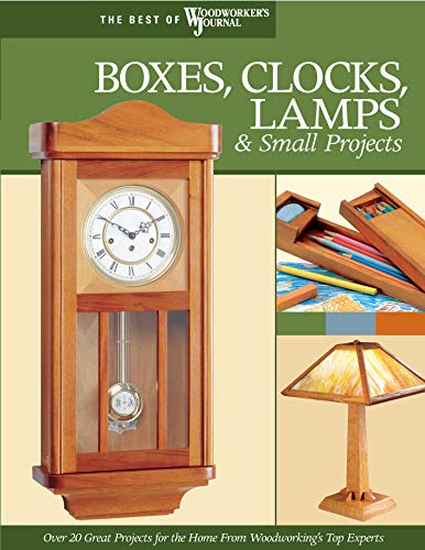 9781565233287: Boxes, Clocks, Lamps, and Small Projects (Best of Wwj): Over 20 Great Projects for the Home from Woodworking's Top Experts (The Best of Woodworker's Journal)
