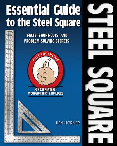 9781565233423: Essential Guide to the Steel Square: Facts, Short-Cuts and Problem-Solving Secrets for Carpenters, Woodworkers & Builders (Woodworker's Essentials & More)