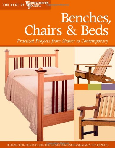 9781565233430: Benches, Chairs and Beds: Practical Projects from Shaker to Contemporary (Best of Woodworker's Journal)