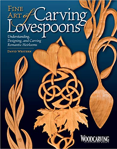 "Fine Art of Carving Lovespoons: Understanding, Designing, and Carving Romantic Heirlooms (""..."
