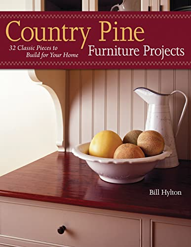 Country Pine Furniture Projects : 32 Classic Pieces to Build for Your Home
