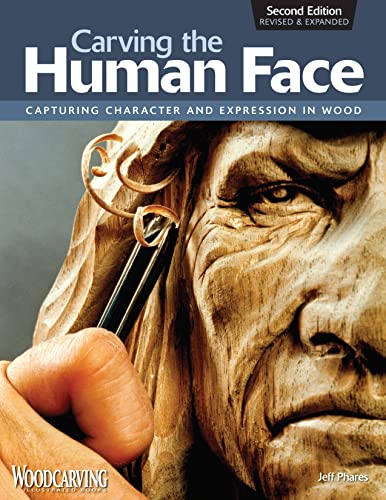 Carving the Human Face: Capturing Character and Expression in Wood: Phares, Jeff