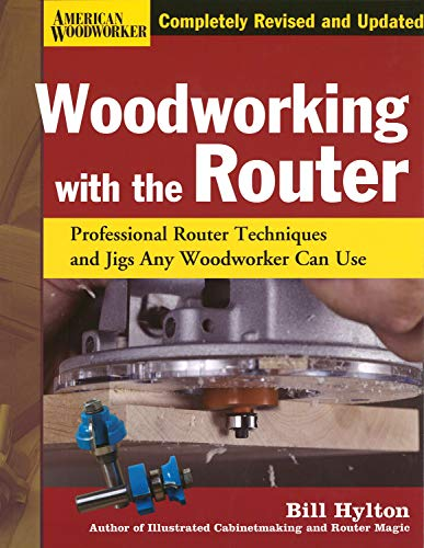 9781565234390: Woodworking with the Router: Professional Router Techniques and Jigs Any Woodworker Can Use (American Woodworker (Hardcover))