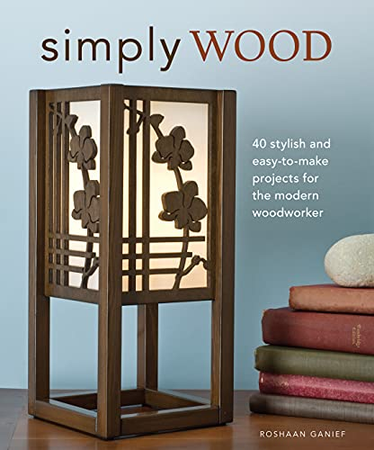 9781565234406: Simply Wood: 40 Stylish and Easy-to-make Projects for the Modern Woodworker