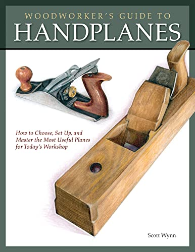 9781565234536: Woodworker's Guide to Handplanes: How to Choose, Set Up, and Master the Most Useful Planes for Today Workshop