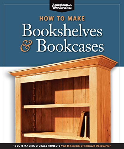 9781565234581: How to Make Bookshelves & Bookcases (Best of AW): 19 Outstanding Storage Projects from the Experts at American Woodworker (American Woodworker) (Best of American Woodworker Magazine)