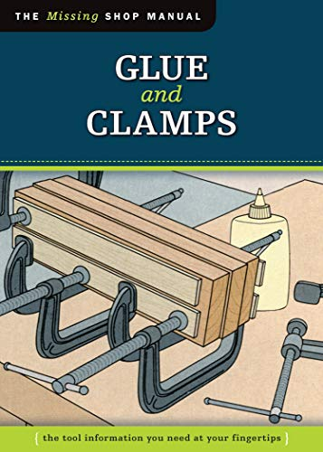 9781565234680: Glue and Clamps (Missing Shop Manual): The Tool Information You Need at Your Fingertips