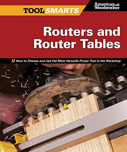 9781565235083: Routers and Router Tables (AW): How to Choose and Use the Most Versatile Power Tool in the Workshop (Tool Smarts)