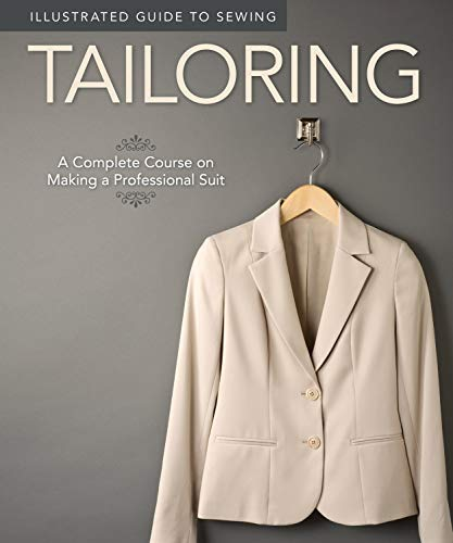 9781565235113: Illustrated Guide to Sewing: Tailoring: A Complete Course on Making a Professional Suit