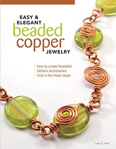 Easy & Elegant Beaded Copper Jewelry: How to Create Beautiful Fashion Accessories from a Few ...