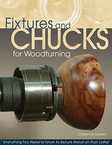 Fixtures and Chucks for Woodturning: Everything You: Doc Green