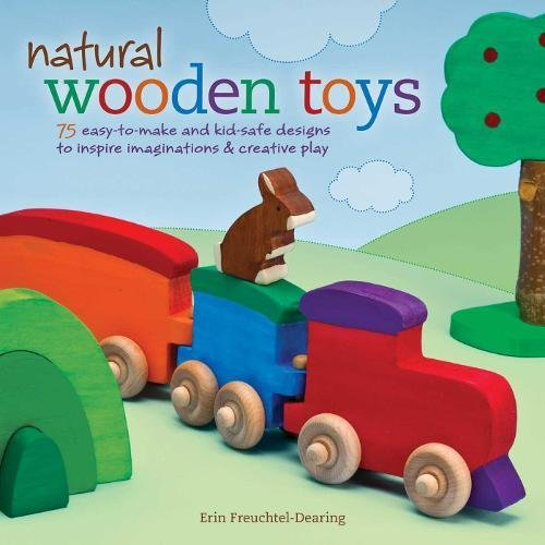 9781565235243: Natural Wooden Toys: 75 Easy-To-Make and Kid-Safe Designs to Inspire Imaginations & Creative Play