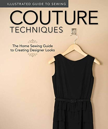 9781565235342: Illustrated Guide to Sewing: Couture Techniques: The Home Sewing Guide to Creating Designer Looks