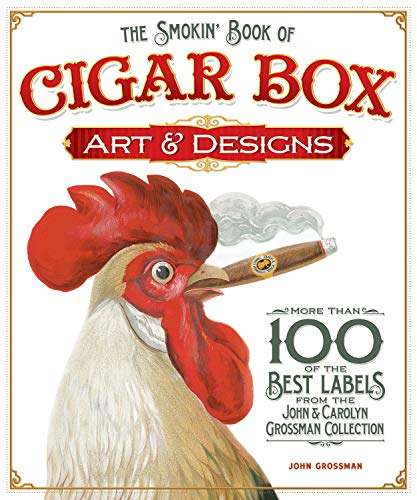 Smokin' Book of Cigar Box Art & Designs, The: More than 100 of the Best Labels from The John & Carolyn Grossman Collection (1565235460) by Grossman, John
