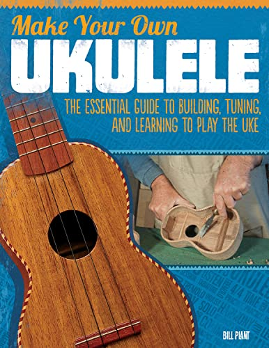 9781565235656: Make Your Own Ukulele: The Essential Guide to Building, Tuning, and Learning to Play the Uke