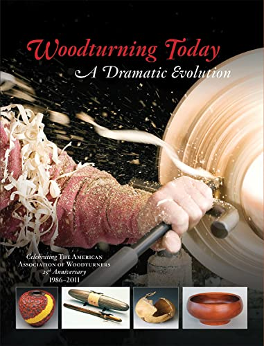 Woodturning Today: A Dramatic Evolution: Celebrating The American Association of Woodturners 25th Anniversary 1986-2011 (9781565235878) by John Kelsey