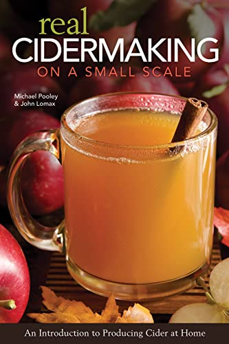 Real Cidermaking on a Small Scale: An Introduction to Producing Cider at Home: Pooley, M