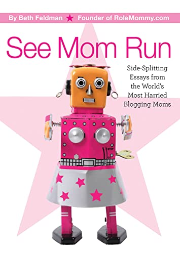 9781565236295: See Mom Run: Side-Splitting Essays from the World's Most Harried Moms