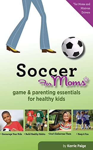 9781565236301: Soccer for Moms: Game & Parenting Essentials for Healthy Kids