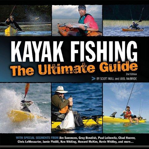 Kayak Fishing: The Ultimate Guide: Joel McBride; Scott Null