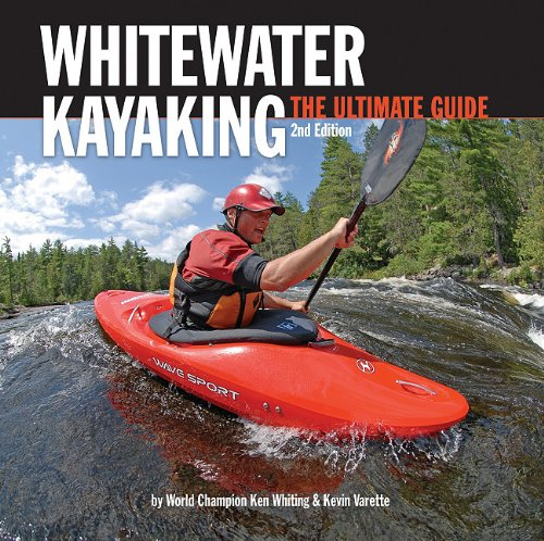 Whitewater Kayaking, 2nd Edition: The Ultimate Guide: Whiting, Ken; Varette, Kevin