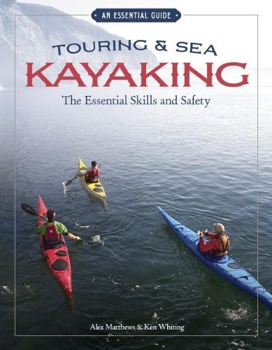 Touring & Sea Kayaking: The Essential Skills and Safety: Whiting, Ken; Matthews, Alex