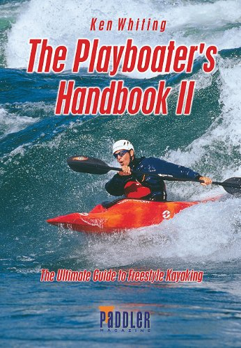 The Playboater's Handbook II: The Ultimate Guide to Freestyle Kayaking: Whiting, Ken