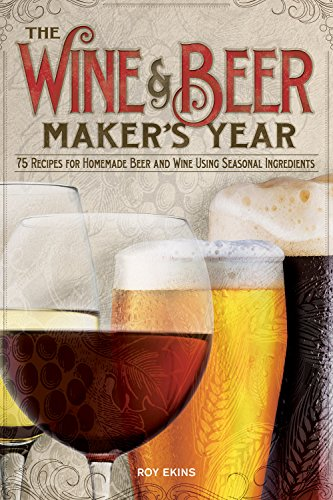9781565236752: Wine and Beer Maker's Year, The: 75 Recipes for Homemade Beer and Wine Using Seasonal Ingredients