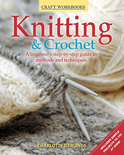Knitting & Crochet: A Beginner's Step-By-Step Guide to Methods and Techniques (Craft ...