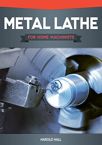 Metal Lathe for Home Machinists: Hall, Harold