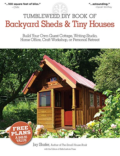 9781565237049: Tumbleweed DIY Book of Backyard Sheds & Tiny Houses: Build Your Own Guest Cottage, Writing Studio, Home Office, Craft Workshop, or Personal Retreat