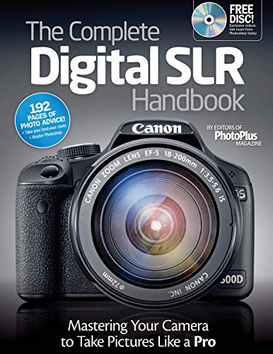 The Complete Digital SLR Handbook: Master Your Camera to Take Pictures Like a Pro: Editors at ...