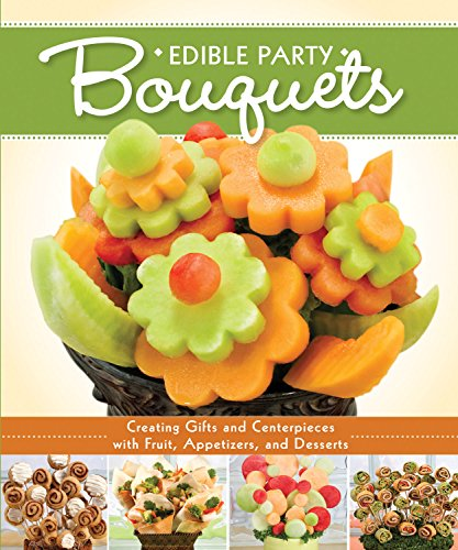 9781565237230: Edible Party Bouquets: Creating Gifts and Centerpieces with Fruit, Appetizers, and Desserts (Step-by-Step Instructions to Assemble Easy, Inexpensive Edible Arrangements for Gift-Giving & Celebrations)