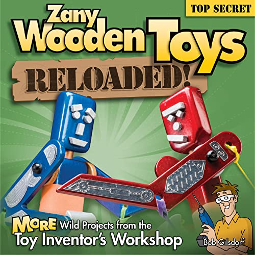 Zany Wooden Toys Reloaded!: More Wild Projects from the Toy Inventor's Workshop: Gilsdorf, Bob