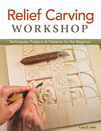 9781565237360: Relief Carving Workshop: Techniques, Projects & Patterns for the Beginner (Fox Chapel Publishing) Comprehensive Guidebook from Lora S. Irish with Easy-to-Learn Step-by-Step Instructions & Exercises