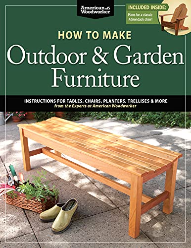 9781565237650: How to Make Outdoor & Garden Furniture: Instructions for Tables, Chairs, Planters, Trellises & More from the Experts at American Woodworker (Fox Chapel Publishing) 22 Decorative Step-by-Step Projects