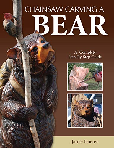9781565237681: Chainsaw Carving a Bear: A Complete Step-By-Step Guide