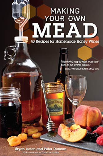 Making Your Own Mead: 43 Recipes for Homemade Honey Wines: Duncan, Peter; Acton, Bryan