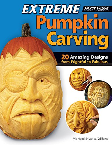 9781565238060: Extreme Pumpkin Carving, Second Edition Revised and Expanded: 20 Amazing Designs from Frightful to Fabulous