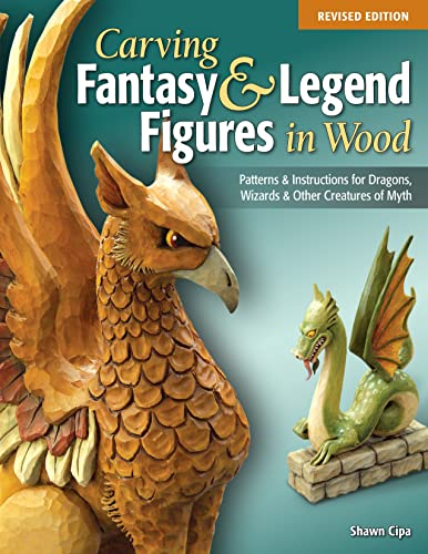 9781565238077: Carving Fantasy & Legend Figures in Wood, Revised Edition: Patterns & Instructions for Dragons, Wizards & Other Creatures of Myth