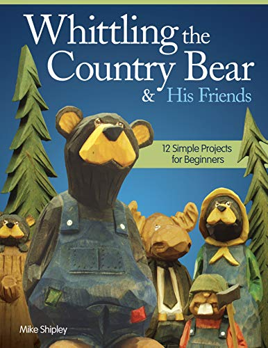 9781565238084: Whittling the Country Bear & His Friends: 12 Simple projects for beginners