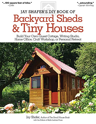 9781565238169: Jay Shafer's DIY Book of Backyard Sheds & Tiny Houses: Build Your Own Guest Cottage, Writing Studio, Home Office, Craft Workshop, or Personal Retreat