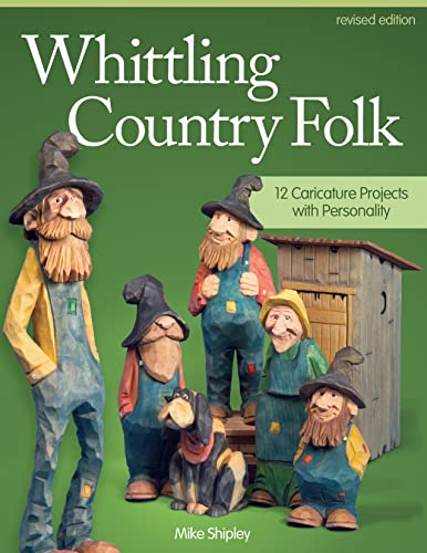 Whittling Country Folk: 12 Caricature Projects with Personality: Shipley, Mike