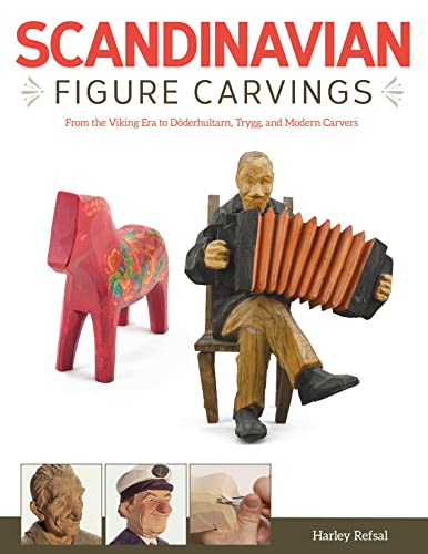 Scandinavian Figure Carving: From Viking Times to Doderhultam, Trygg, and Modern Carvers: Harley ...